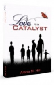 Love Is a Catalyst By Alana M. Hill